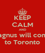 KEEP CALM AND Magnus will come to Toronto - Personalised Poster A4 size