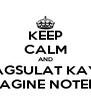 KEEP CALM AND MAGSULAT KAYO SA IMAGINE NOTEBOOK - Personalised Poster A4 size