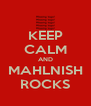 KEEP CALM AND MAHLNISH ROCKS - Personalised Poster A4 size