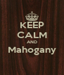 KEEP CALM AND Mahogany  - Personalised Poster A4 size