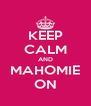 KEEP CALM AND MAHOMIE ON - Personalised Poster A4 size