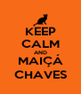 KEEP CALM AND MAIÇÁ CHAVES - Personalised Poster A4 size