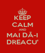 KEEP CALM AND MAI DĂ-I DREACU' - Personalised Poster A4 size