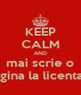 KEEP CALM AND mai scrie o pagina la licenta :* - Personalised Poster A4 size