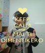 KEEP CALM AND MAI TI DIMENTIKERO - Personalised Poster A4 size