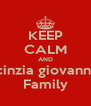 KEEP CALM AND maia cinzia giovanni ilaria Family - Personalised Poster A4 size