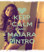 KEEP CALM AND MAIARA PINTRO - Personalised Poster A4 size