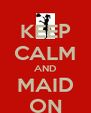 KEEP CALM AND MAID ON - Personalised Poster A4 size