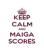 KEEP CALM AND MAIGA SCORES - Personalised Poster A4 size
