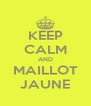KEEP CALM AND MAILLOT JAUNE - Personalised Poster A4 size