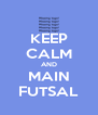 KEEP CALM AND MAIN FUTSAL - Personalised Poster A4 size