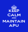 KEEP CALM AND MAINTAIN APU - Personalised Poster A4 size