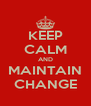 KEEP CALM AND MAINTAIN CHANGE - Personalised Poster A4 size