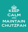 KEEP CALM AND MAINTAIN CHUTZPAH - Personalised Poster A4 size