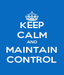 KEEP CALM AND MAINTAIN CONTROL - Personalised Poster A4 size