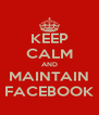 KEEP CALM AND MAINTAIN FACEBOOK - Personalised Poster A4 size