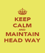 KEEP CALM AND MAINTAIN HEAD WAY - Personalised Poster A4 size
