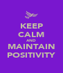 KEEP CALM AND MAINTAIN POSITIVITY - Personalised Poster A4 size
