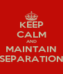 KEEP CALM AND MAINTAIN SEPARATION - Personalised Poster A4 size
