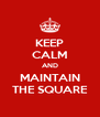 KEEP CALM AND MAINTAIN THE SQUARE - Personalised Poster A4 size