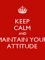 KEEP CALM AND MAINTAIN YOUR ATTITUDE - Personalised Poster A4 size