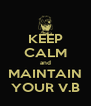 KEEP CALM and MAINTAIN YOUR V.B - Personalised Poster A4 size