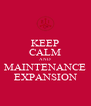 KEEP CALM AND MAINTENANCE EXPANSION - Personalised Poster A4 size