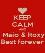 KEEP CALM AND  Maio & Roxy Best forever - Personalised Poster A4 size