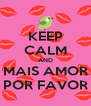 KEEP CALM AND MAIS AMOR POR FAVOR - Personalised Poster A4 size