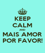 KEEP CALM AND MAIS AMOR POR FAVOR! - Personalised Poster A4 size
