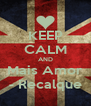 KEEP CALM AND Mais Amor - Recalque - Personalised Poster A4 size