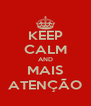 KEEP CALM AND MAIS ATENÇÃO - Personalised Poster A4 size