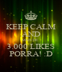 KEEP CALM AND MAIS DE  3.000 LIKES PORRA! :D - Personalised Poster A4 size