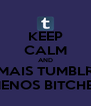 KEEP CALM AND MAIS TUMBLR MENOS BITCHES - Personalised Poster A4 size