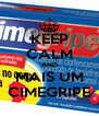 KEEP CALM AND MAIS UM CIMEGRIPE - Personalised Poster A4 size