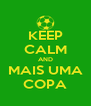 KEEP CALM AND MAIS UMA COPA - Personalised Poster A4 size