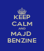 KEEP CALM AND MAJD  BENZINE - Personalised Poster A4 size