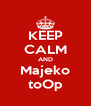 KEEP CALM AND Majeko toOp - Personalised Poster A4 size