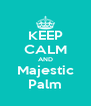 KEEP CALM AND Majestic Palm - Personalised Poster A4 size