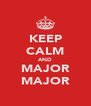 KEEP CALM AND MAJOR MAJOR - Personalised Poster A4 size