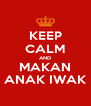 KEEP CALM AND MAKAN ANAK IWAK - Personalised Poster A4 size