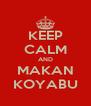 KEEP CALM AND MAKAN KOYABU - Personalised Poster A4 size