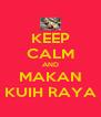 KEEP CALM AND MAKAN KUIH RAYA - Personalised Poster A4 size