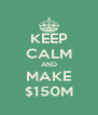 KEEP CALM AND MAKE $150M - Personalised Poster A4 size