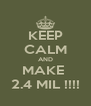 KEEP CALM AND MAKE  2.4 MIL !!!! - Personalised Poster A4 size
