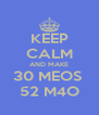 KEEP CALM AND MAKE 30 MEOS  52 M4O - Personalised Poster A4 size