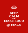 KEEP CALM AND MAKE 5000 @ MAC5 - Personalised Poster A4 size