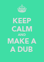KEEP CALM AND MAKE A A DUB - Personalised Poster A4 size