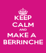 KEEP CALM AND MAKE A  BERRINCHE - Personalised Poster A4 size