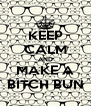 KEEP CALM AND MAKE A BITCH BUN - Personalised Poster A4 size